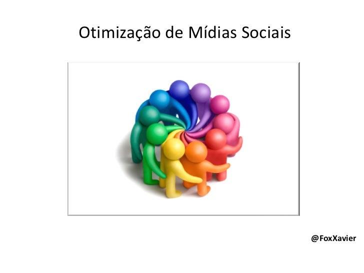 Otimização de Mídias Sociais                               @FoxXavier