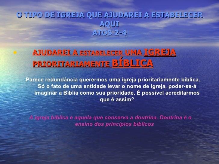 O TIPO DE IGREJA QUE AJUDAREI A ESTABELECER AQUI ATOS 2-4 <ul><li>AJUDAREI A  ESTABELECER  UMA  IGREJA  PRIORITARIAMENTE  ...