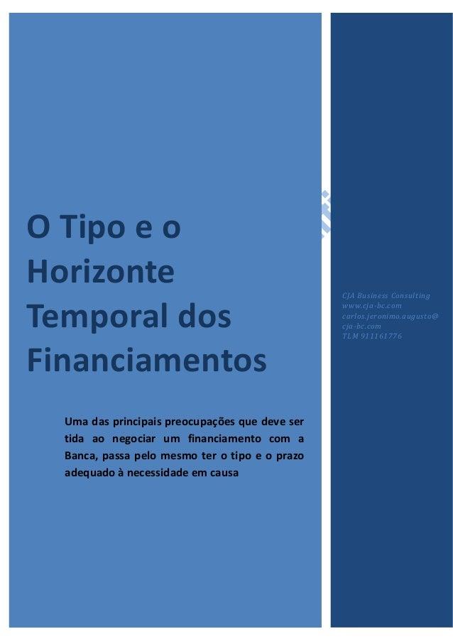 0 O Tipo e o Horizonte Temporal dos Financiamentos Uma das principais preocupações que deve ser tida ao negociar um financ...