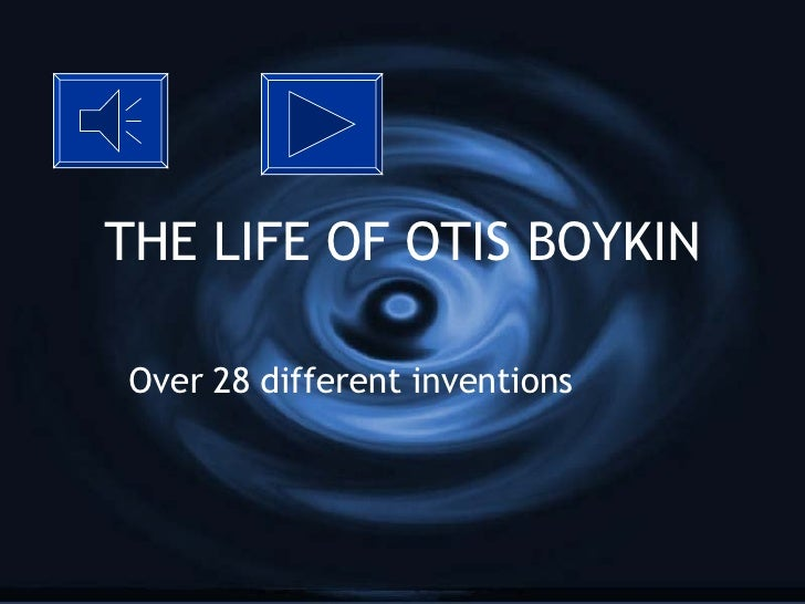 THE LIFE OF OTIS BOYKIN Over 28 different inventions