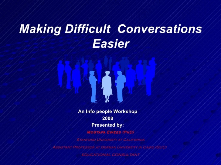 Making Difficult  Conversations Easier Mostafa Ewees (PhD) Stanford University at California Assistant Professor at German...
