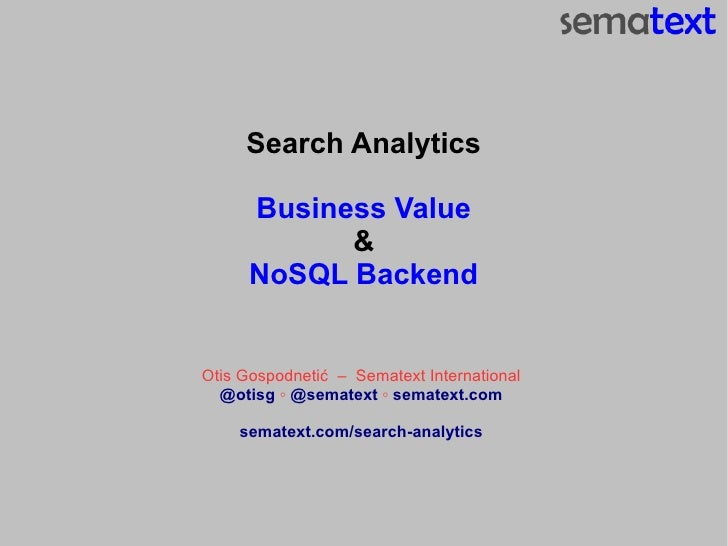 Search Analytics      Business Value            &      NoSQL BackendOtis Gospodnetić – Sematext International  @otisg ◦ @s...
