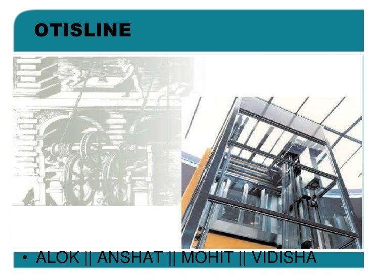 OTISLINE<br />ALOK || ANSHAT || MOHIT || VIDISHA<br />