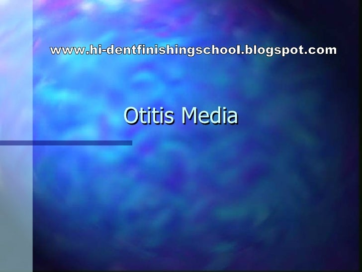Otitis Media www.hi-dentfinishingschool.blogspot.com