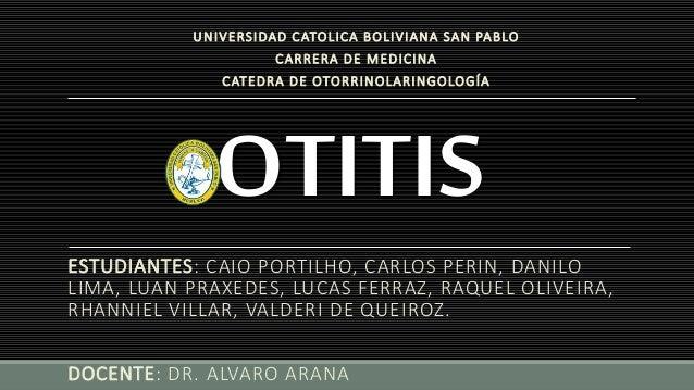 OTITIS ESTUDIANTES: CAIO PORTILHO, CARLOS PERIN, DANILO LIMA, LUAN PRAXEDES, LUCAS FERRAZ, RAQUEL OLIVEIRA, RHANNIEL VILLA...