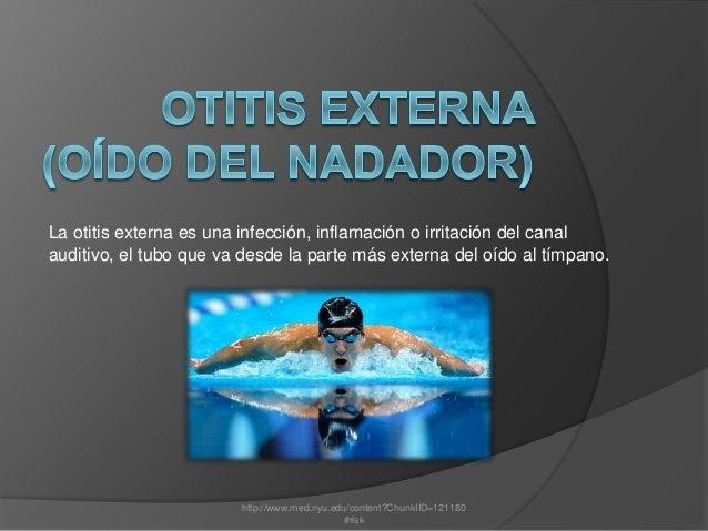 La otitis externa es una infección, inflamación o irritación del canal auditivo, el tubo que va desde la parte más externa...