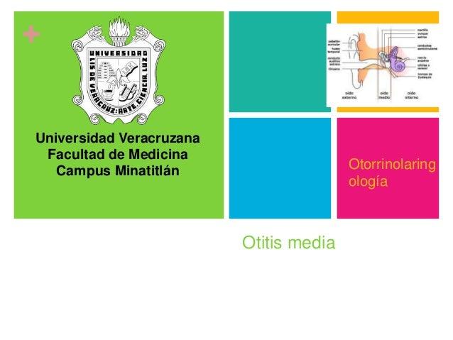 +  Otitis media  Universidad Veracruzana  Facultad de Medicina  Campus Minatitlán  Otorrinolaring  ología