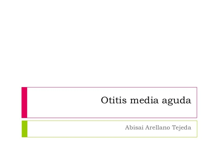 Otitis media aguda    Abisai Arellano Tejeda