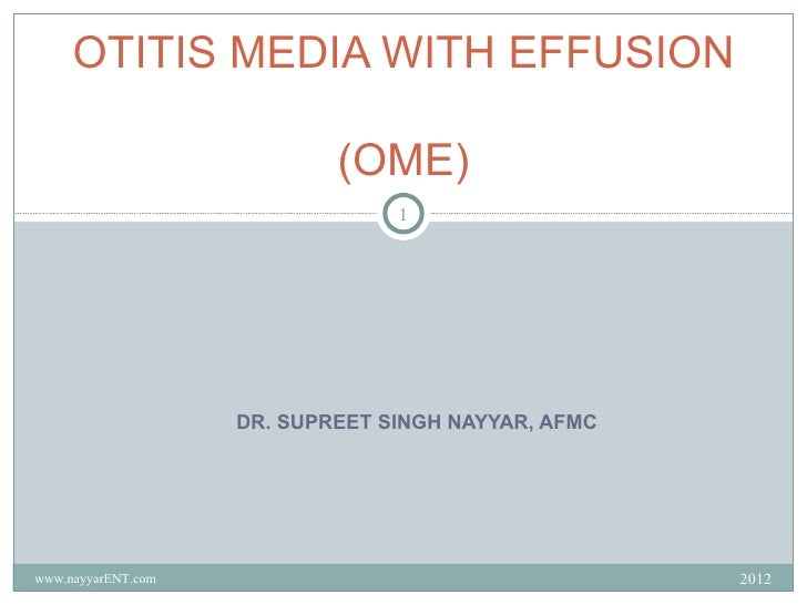 OTITIS MEDIA WITH EFFUSION                            (OME)                                 1                    DR. SUPRE...