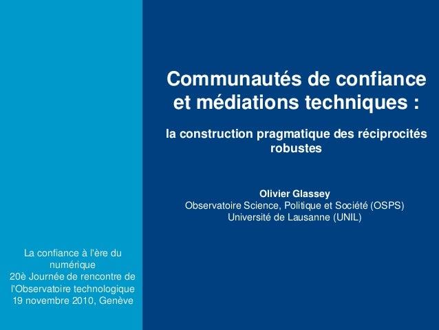 Olivier Glassey Observatoire Science, Politique et Société (OSPS) Université de Lausanne (UNIL) Communautés de confiance e...