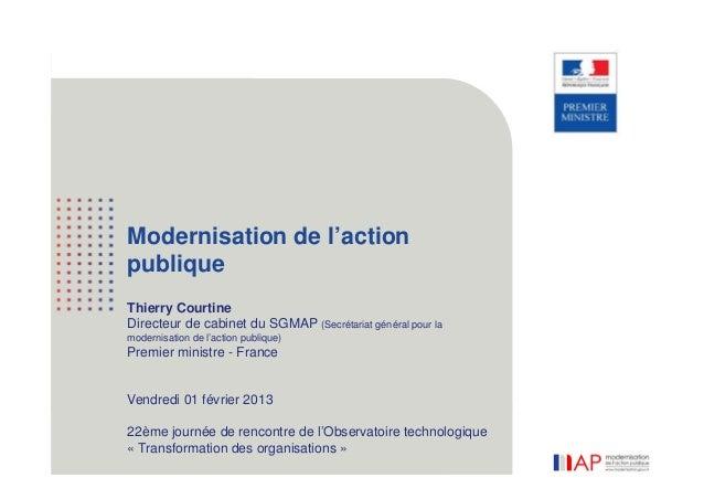 Modernisation de l'action    publique    Thierry Courtine    Directeur de cabinet du SGMAP (Secrétariat général pour la   ...