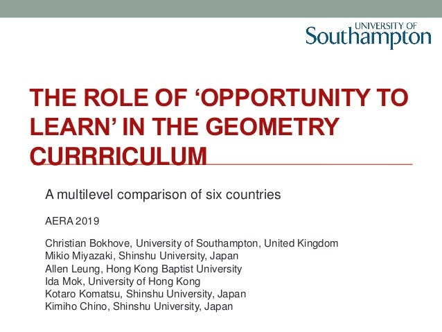 THE ROLE OF 'OPPORTUNITY TO LEARN' IN THE GEOMETRY CURRRICULUM A multilevel comparison of six countries AERA 2019 Christia...