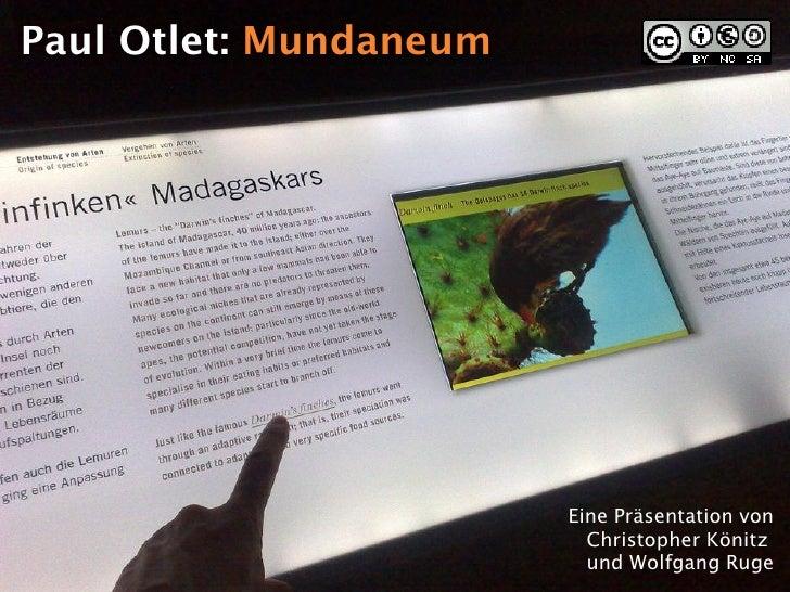 Paul Otlet: Mundaneum                             Eine Präsentation von                           Christopher Könitz      ...
