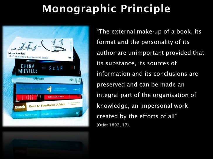 """Monographic Principle          """"The external make-up of a book, its         format and the personality of its         auth..."""
