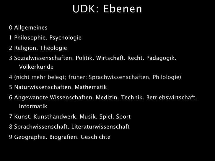 UDK: Ebenen 0 Allgemeines 1 Philosophie. Psychologie 2 Religion. Theologie 3 Sozialwissenschaften. Politik. Wirtschaft. Re...