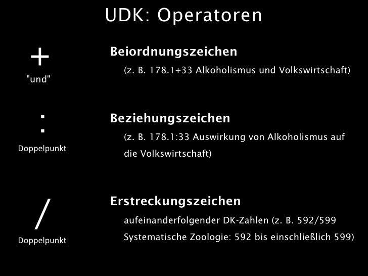 """UDK: Operatoren    +  """"und""""               Beiordnungszeichen                 (z. B. 178.1+33 Alkoholismus und Volkswirtsch..."""