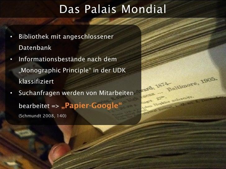 """Das Palais Mondial  • Bibliothek mit angeschlossener   Datenbank • Informationsbestände nach dem   """"Monographic Principle""""..."""