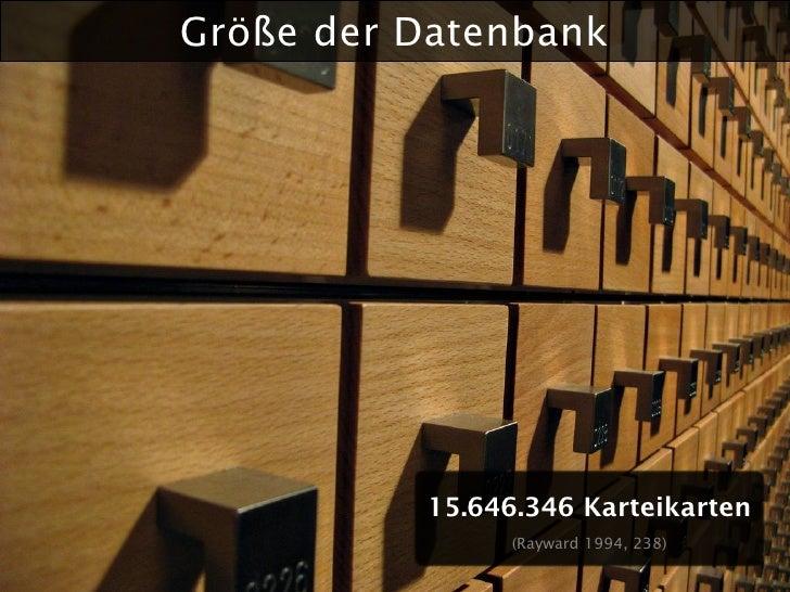 Größe der Datenbank               15.646.346 Karteikarten                 (Rayward 1994, 238)