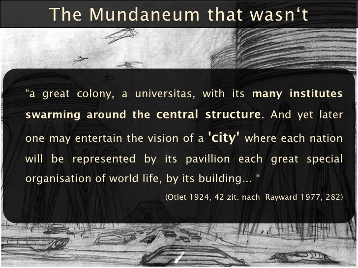 """The Mundaneum that wasn""""t    """"a great colony, a universitas, with its many institutes swarming around the central structur..."""