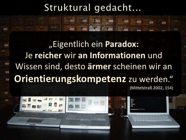 """Struktural gedacht...            """"Eigentlich ein Paradox:   Je reicher wir an Informationen und Wissen sind, desto ärmer s..."""