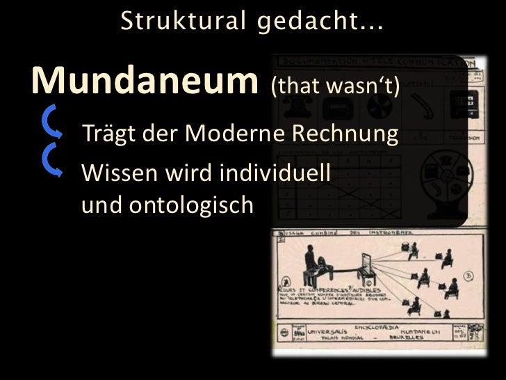 Struktural gedacht...  Mundaneum (that wasn't)    Trägt der Moderne Rechnung    Wissen wird individuell    und ontologisch