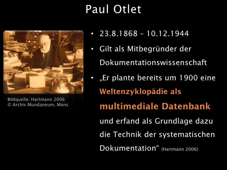 Paul Otlet                               • 23.8.1868 – 10.12.1944                               • Gilt als Mitbegründer de...
