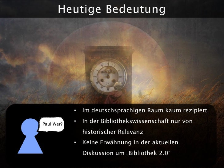Heutige Bedeutung                 •   Im deutschsprachigen Raum kaum rezipiert  Paul Wer?             •   In der Bibliothe...