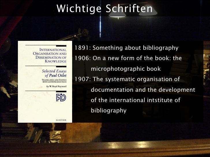Wichtige Schriften      1891: Something about bibliography    1906: On a new form of the book: the         microphotograph...