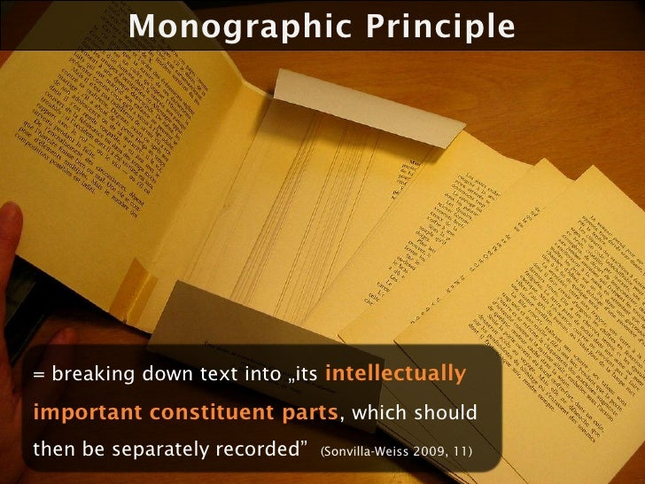 """Monographic Principle     = breaking down text into """"its intellectually important constituent parts, which should then be ..."""