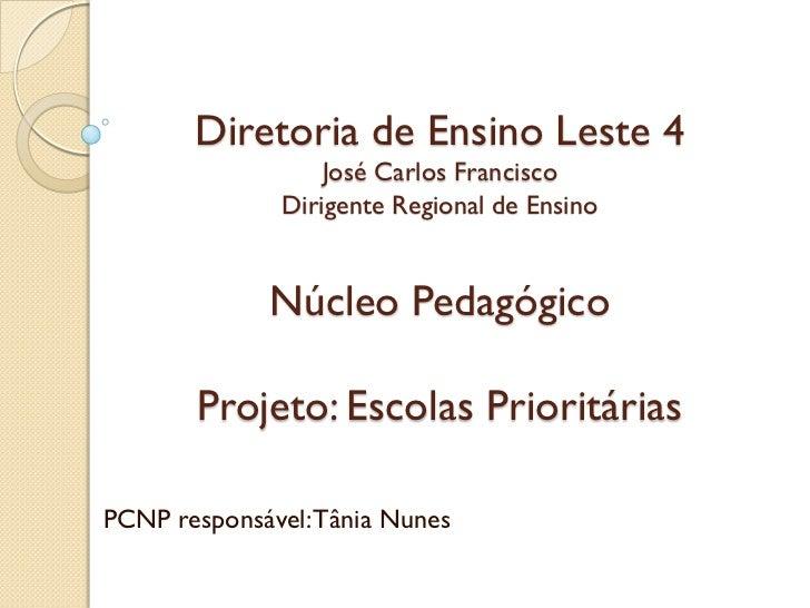 Diretoria de Ensino Leste 4                  José Carlos Francisco              Dirigente Regional de Ensino             N...