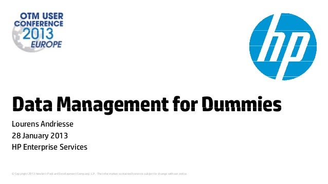 Data Management for DummiesLourens Andriesse28 January 2013HP Enterprise Services© Copyright 2013 Hewlett-Packard Developm...