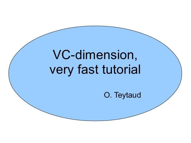 VC-dimension, very fast tutorial O. Teytaud