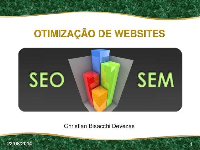 1 OTIMIZAÇÃO DE WEBSITES Christian Bisacchi Devezas 22/08/2014