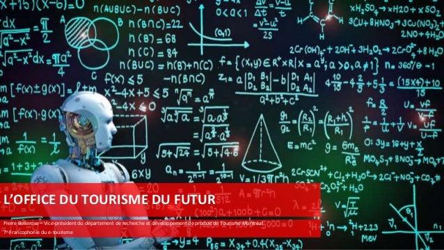 1ère édition L'OFFICE DU TOURISME DU FUTUR Pierre Bellerose – Vice-président du département de recherche et développement ...