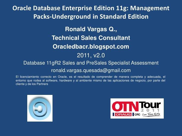 Oracle Database Enterprise Edition 11g: Management       Packs-Underground in Standard Edition                            ...