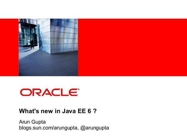 <Insert Picture Here> What's new in Java EE 6 ? Arun Gupta blogs.sun.com/arungupta, @arungupta