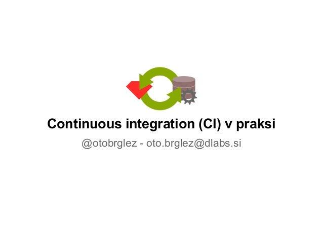 Continuous integration (CI) v praksi@otobrglez - oto.brglez@dlabs.si