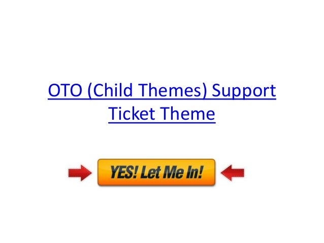 OTO (Child Themes) Support      Ticket Theme