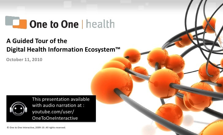 A Guided Tour of the Digital Health Information Ecosystem™<br />October 11, 2010<br />© One to One Interactive, 2010. All ...
