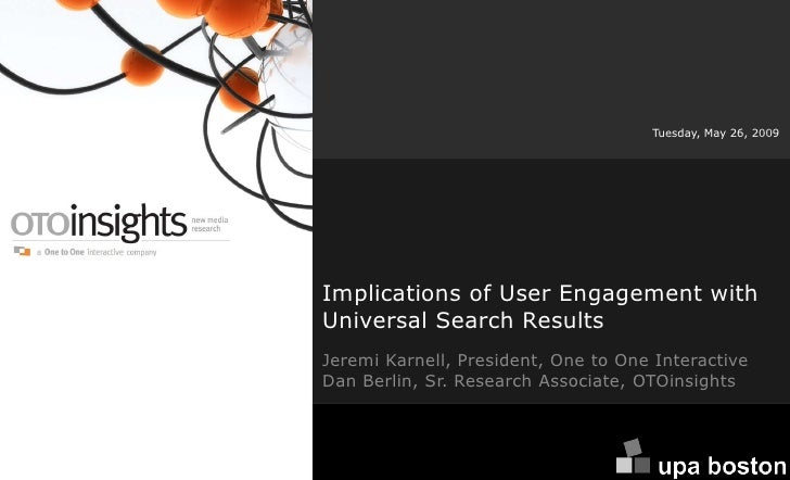 Tuesday, May 26, 2009     Implications of User Engagement with Universal Search Results Jeremi Karnell, President, One to ...