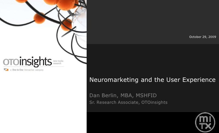 Neuromarketing and the User Experience<br />Dan Berlin, MBA, MSHFID<br />Sr. Research Associate, OTOinsights<br />October ...