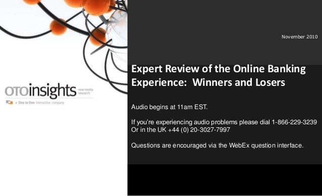www.OTOinsights.com 1 November 2010 Expert Review of the Online Banking Experience: Winners and Losers Audio begins at 11a...