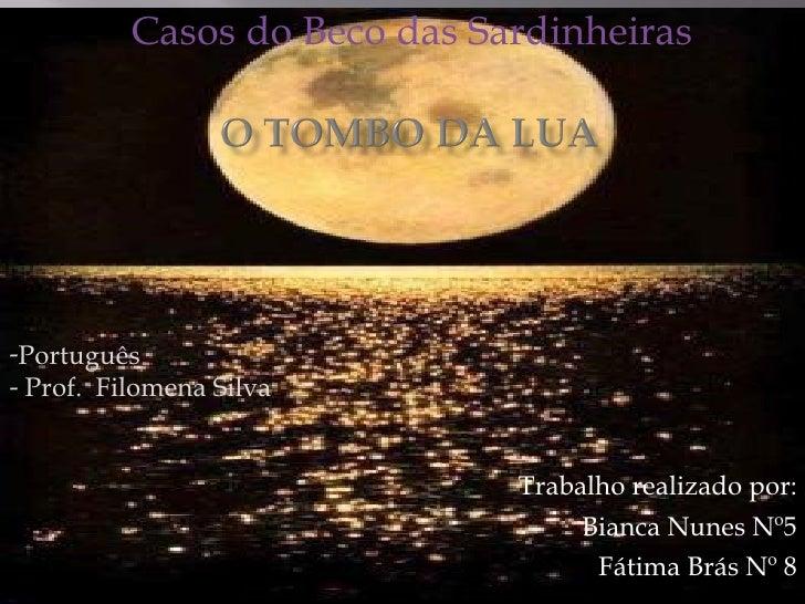 Trabalho realizado por: Bianca Nunes Nº5 Fátima Brás Nº 8 Casos do Beco das Sardinheiras <ul><li>Português </li></ul><ul><...