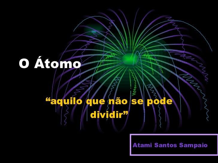 """O Átomo """"aquilo que não se pode dividir"""" Atami Santos Sampaio"""