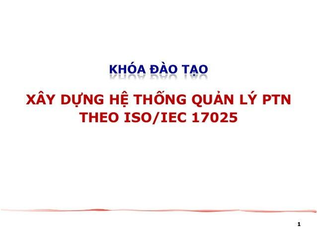 1 XÂY DỰNG HỆ THỐNG QUẢN LÝ PTN THEO ISO/IEC 17025