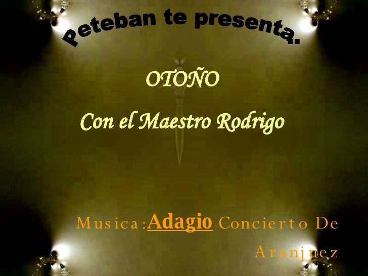 Musica:  Adagio   Concierto De Aranjuez OTOÑO Con el Maestro Rodrigo Peteban te presenta: