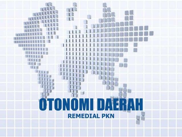 OTONOMI DAERAH   REMEDIAL PKN