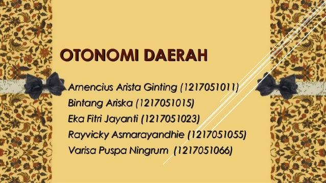 OTONOMI DAERAHOTONOMI DAERAH Arnencius Arista Ginting (1217051011)Arnencius Arista Ginting (1217051011) Bintang Ariska (12...