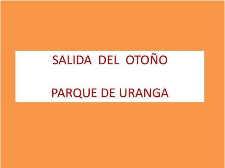 SALIDA DEL OTOÑOPARQUE DE URANGA