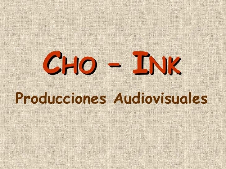 C HO  –  I NK Producciones Audiovisuales